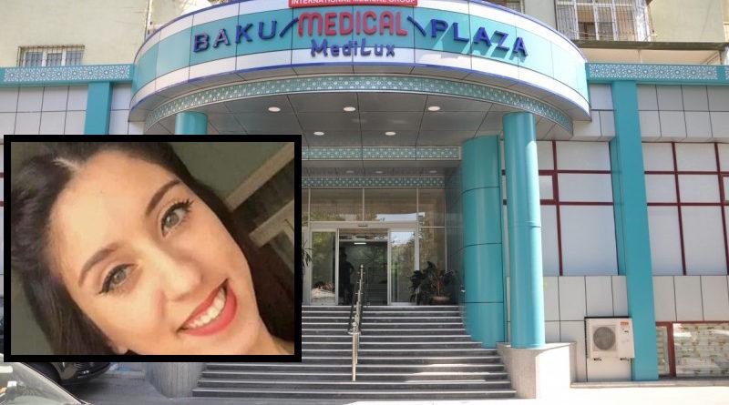 """Bakıda gənc qızın ölümündə """"Baku Medical Plaza"""" günahkardır?"""